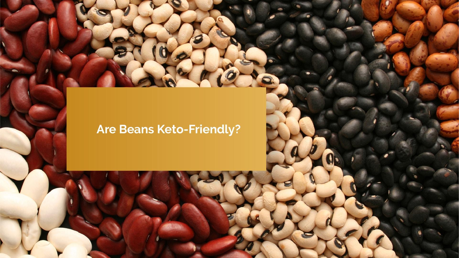 Are Beans Keto-Friendly? What Makes Beans an Unfriendly Keto Food?